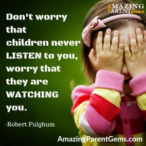 Parents, Your Children Are Watching you.